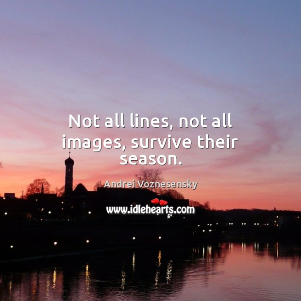 Image, Not all lines, not all images, survive their season.