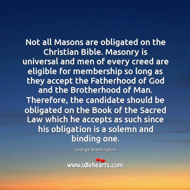 Not all Masons are obligated on the Christian Bible. Masonry is universal Image