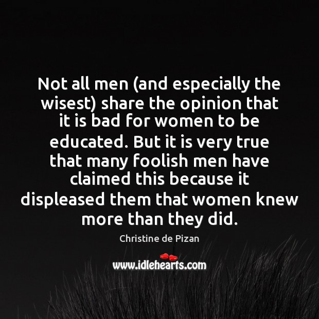 Not all men (and especially the wisest) share the opinion that it Christine de Pizan Picture Quote