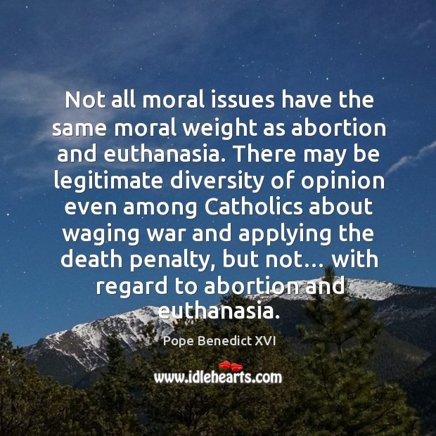 Image, Not all moral issues have the same moral weight as abortion and euthanasia.