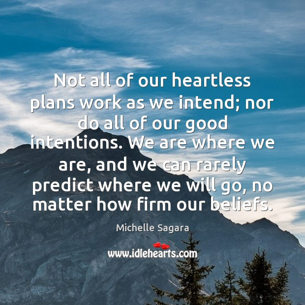 Not all of our heartless plans work as we intend; nor do Good Intentions Quotes Image