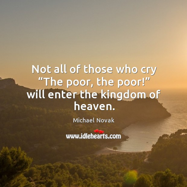 """Image, Not all of those who cry """"the poor, the poor!"""" will enter the kingdom of heaven."""