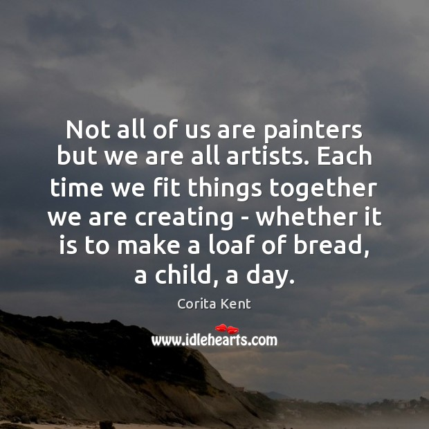 Image, Not all of us are painters but we are all artists. Each