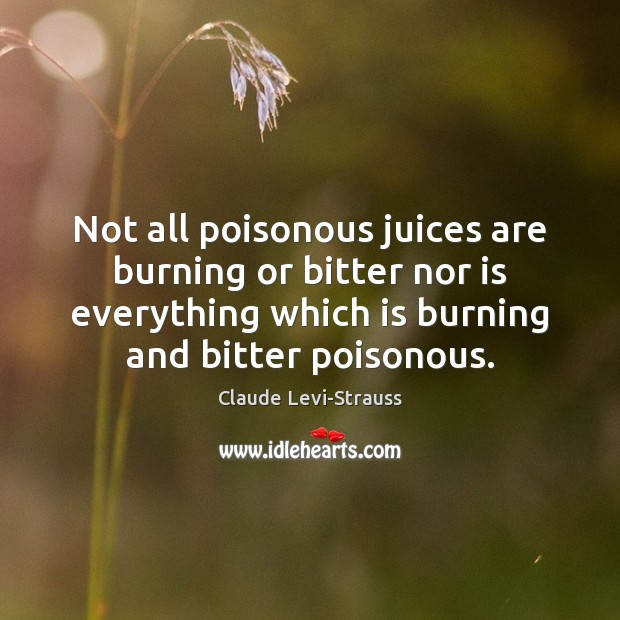 Image, Not all poisonous juices are burning or bitter nor is everything which