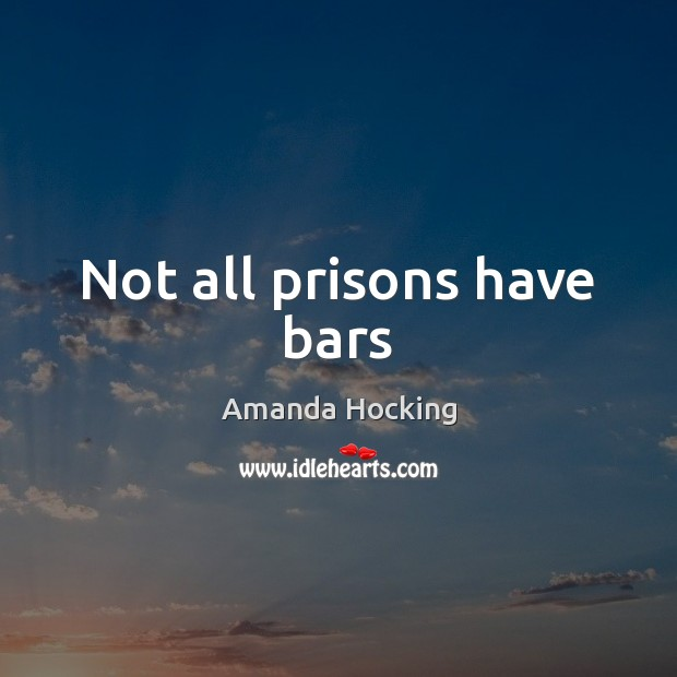 Not all prisons have bars Amanda Hocking Picture Quote