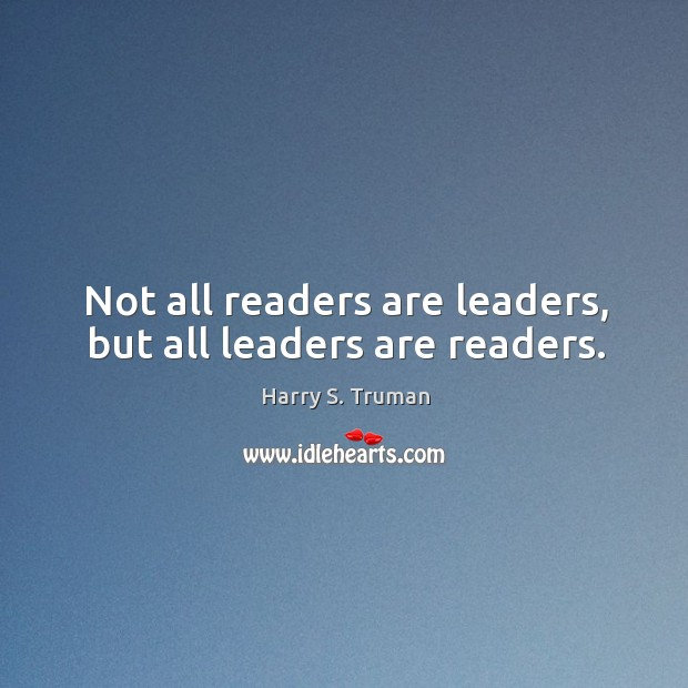 Not all readers are leaders, but all leaders are readers. Image