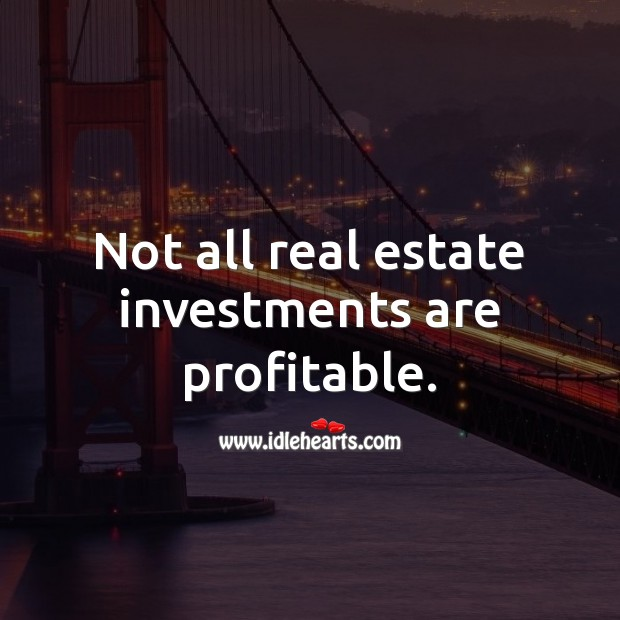 Not all real estate investments are profitable. Real Estate Quotes Image