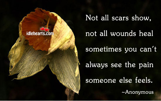 Not all scars show, not all wounds heal Image