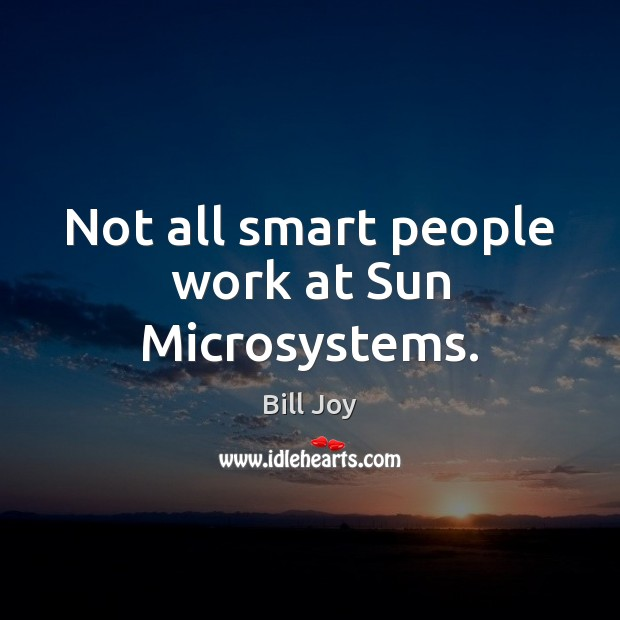 Image, Not all smart people work at Sun Microsystems.