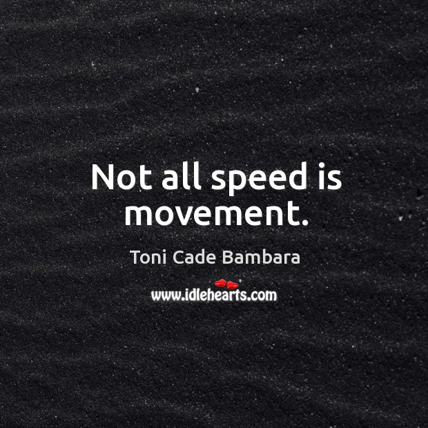 Not all speed is movement. Toni Cade Bambara Picture Quote