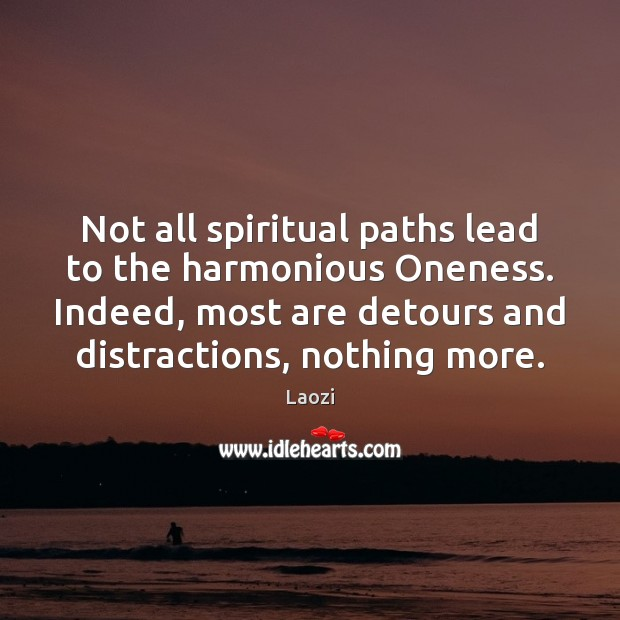 Not all spiritual paths lead to the harmonious Oneness. Indeed, most are Image