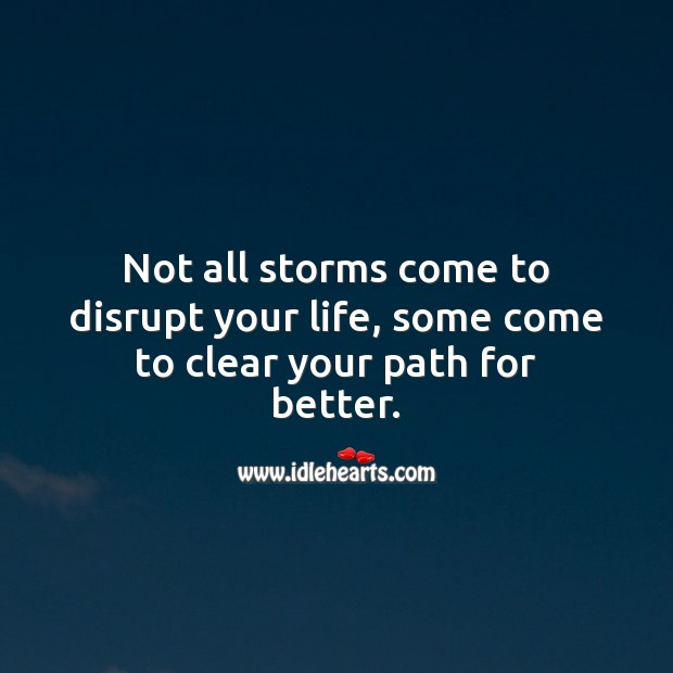 Not all storms come to disrupt your life, some come to clear your path for better. Motivational Quotes Image