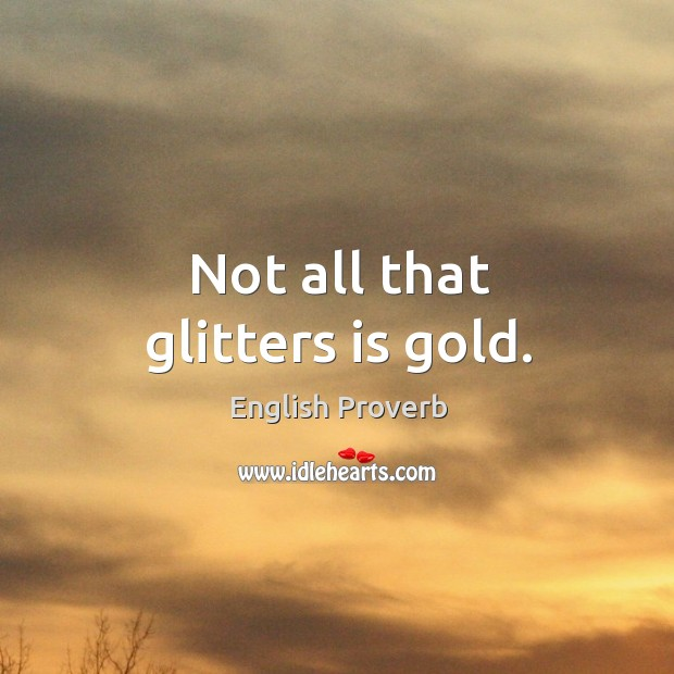 Image, Not all that glitters is gold.