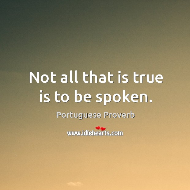 Not all that is true is to be spoken. Image