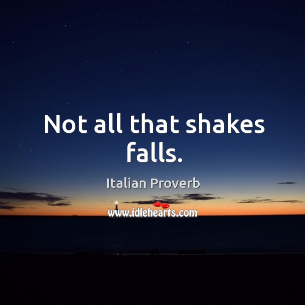 Not all that shakes falls. Image