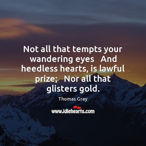 Not all that tempts your wandering eyes   And heedless hearts, is lawful Image