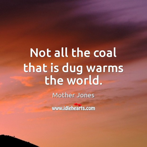 Not all the coal that is dug warms the world. Image