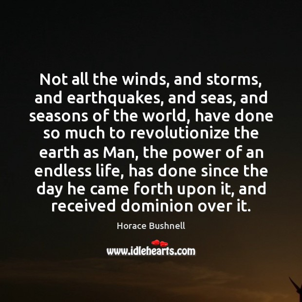 Not all the winds, and storms, and earthquakes, and seas, and seasons Image
