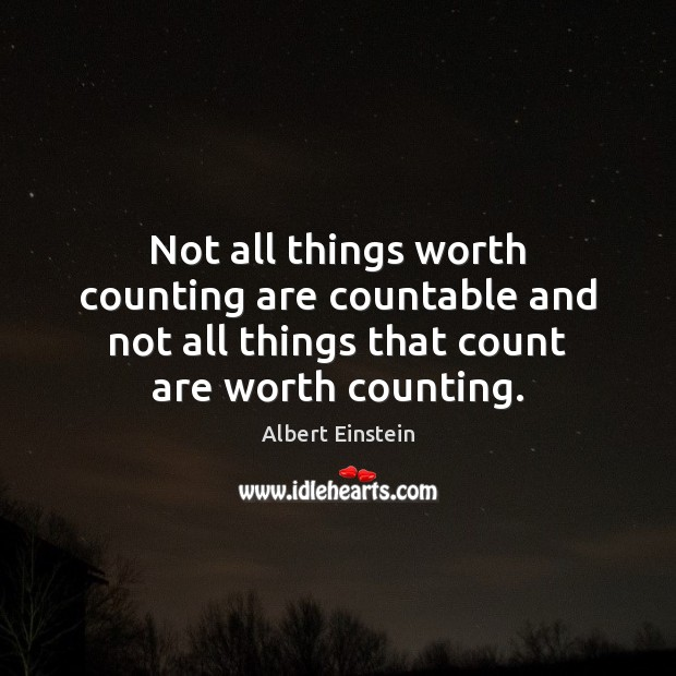 Image, Not all things worth counting are countable and not all things that