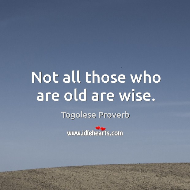 Not all those who are old are wise. Togolese Proverbs Image