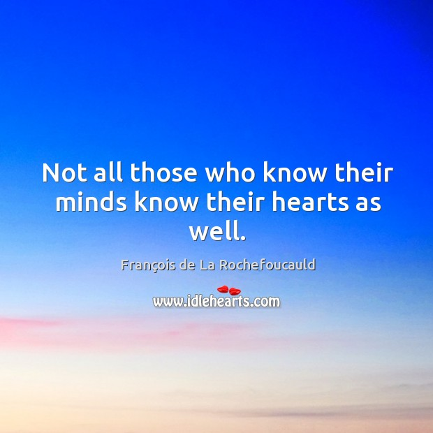Image, Not all those who know their minds know their hearts as well.