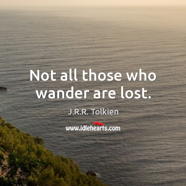 Image, Not all those who wander are lost.