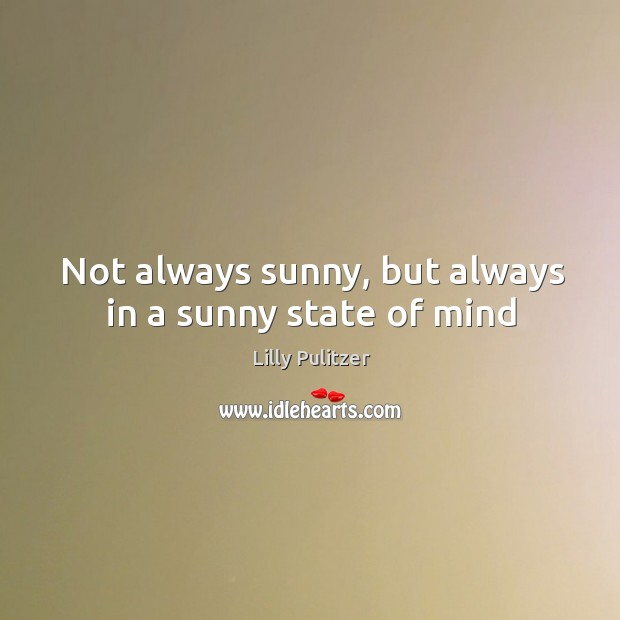Not always sunny, but always in a sunny state of mind Image