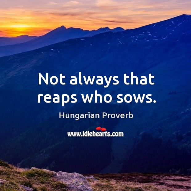 Image, Not always that reaps who sows.