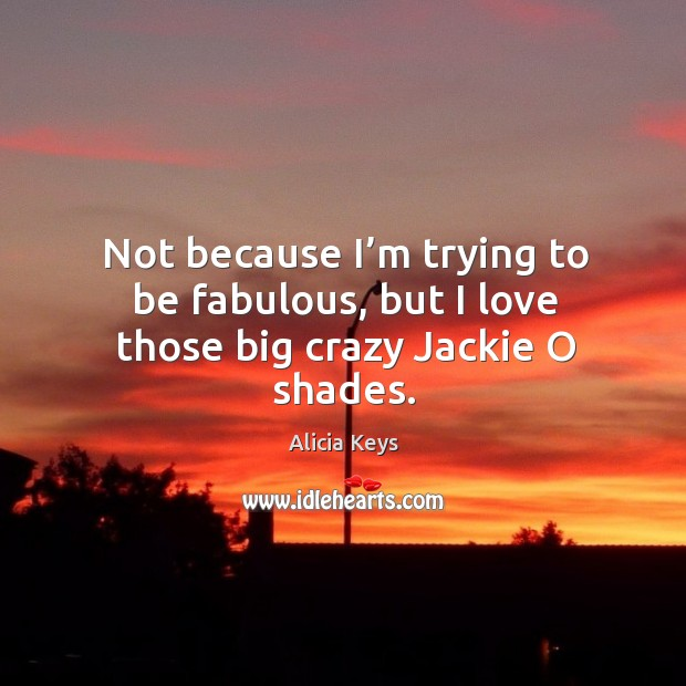 Image, Not because I'm trying to be fabulous, but I love those big crazy jackie o shades.