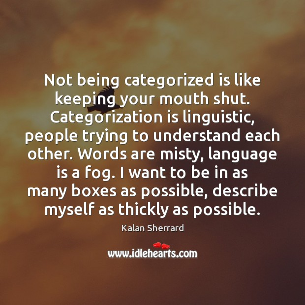 Not being categorized is like keeping your mouth shut. Categorization is linguistic, Image