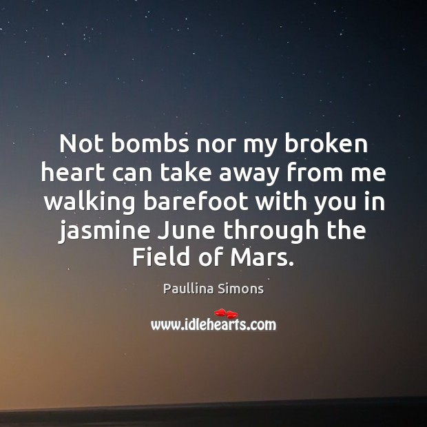 Not bombs nor my broken heart can take away from me walking Paullina Simons Picture Quote