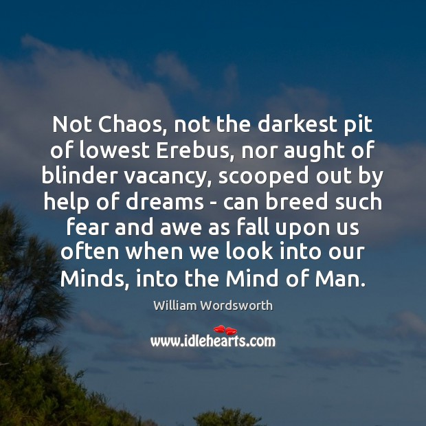 Not Chaos, not the darkest pit of lowest Erebus, nor aught of William Wordsworth Picture Quote