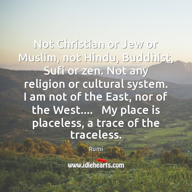 Not Christian or Jew or Muslim, not Hindu, Buddhist, Sufi or zen. Image