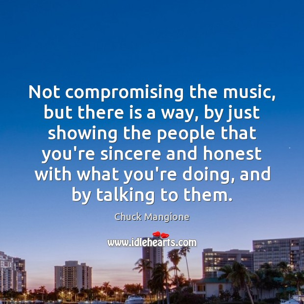 Not compromising the music, but there is a way, by just showing Chuck Mangione Picture Quote