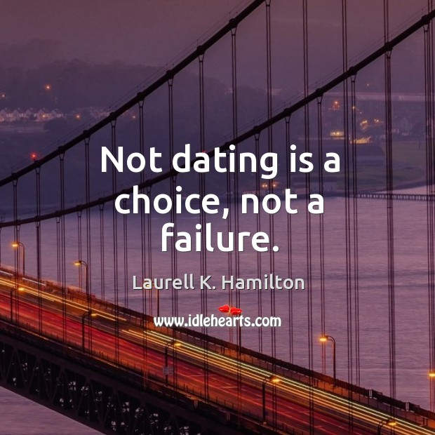 Not dating is a choice, not a failure. Dating Quotes Image