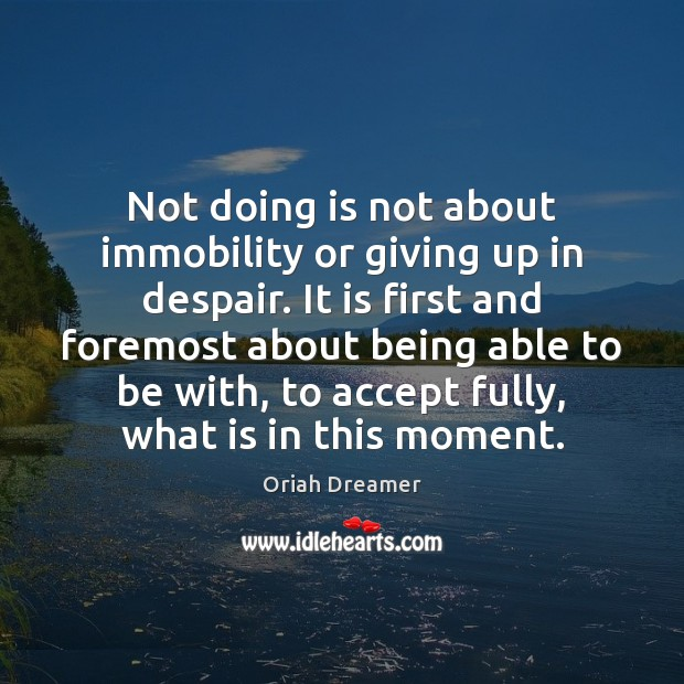 Not doing is not about immobility or giving up in despair. It Oriah Dreamer Picture Quote