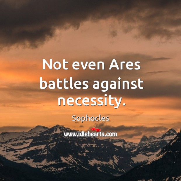 Image, Not even ares battles against necessity.