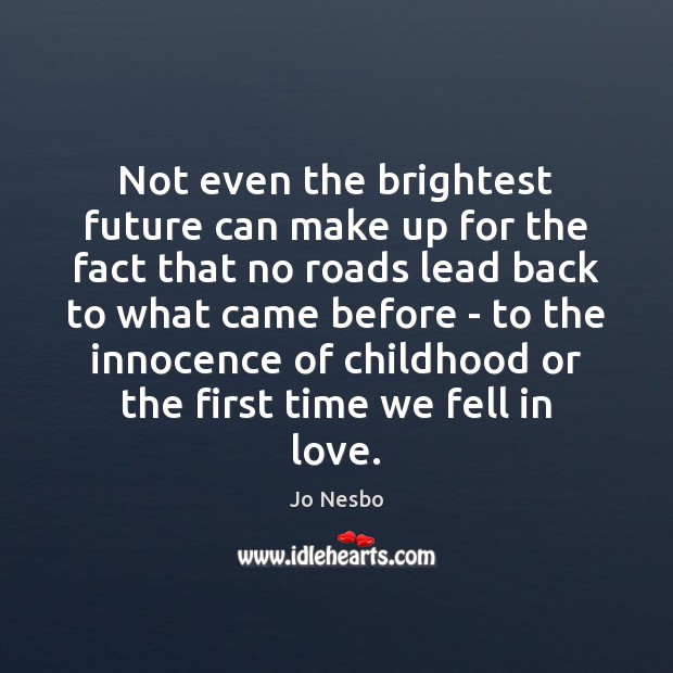 Not even the brightest future can make up for the fact that Jo Nesbo Picture Quote