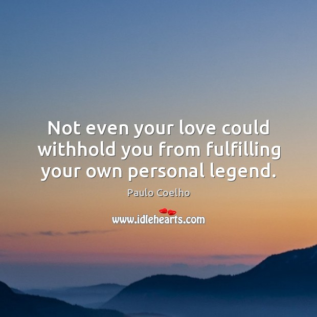 Image, Not even your love could withhold you from fulfilling your own personal legend.