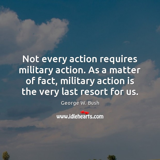 Image, Not every action requires military action. As a matter of fact, military