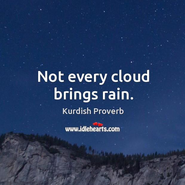 Not every cloud brings rain. Kurdish Proverbs Image