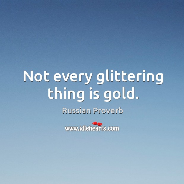 Not every glittering thing is gold. Russian Proverbs Image