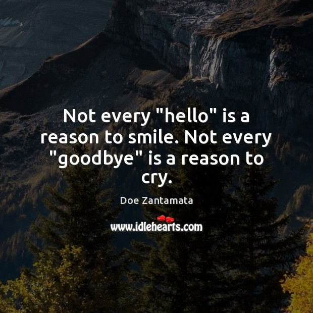 """Not every """"hello"""" is a reason to smile. Goodbye Quotes Image"""
