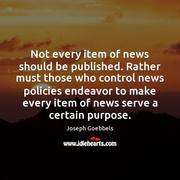 Not every item of news should be published. Rather must those who Joseph Goebbels Picture Quote