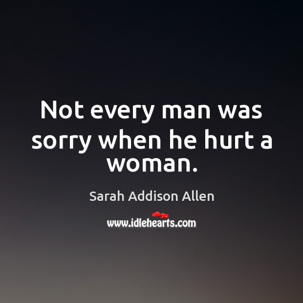 Not every man was sorry when he hurt a woman. Image