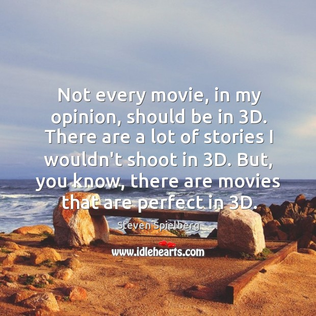 Not every movie, in my opinion, should be in 3D. There are Image