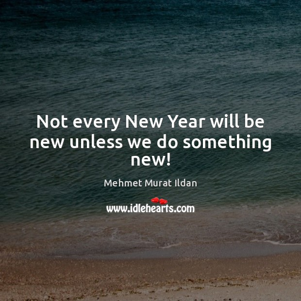 Image, Not every New Year will be new unless we do something new!