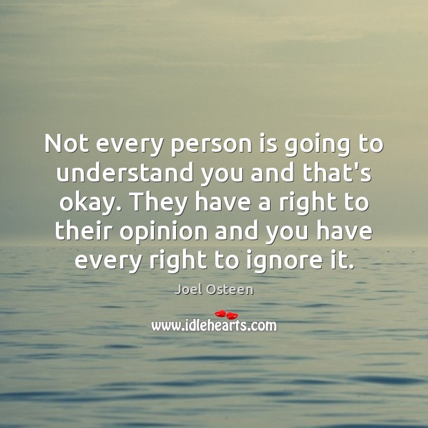Not every person is going to understand you and that's okay. They Joel Osteen Picture Quote