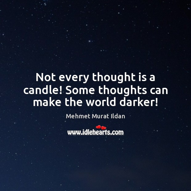 Image, Not every thought is a candle! Some thoughts can make the world darker!