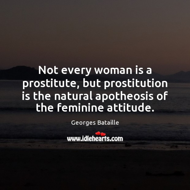 Image, Not every woman is a prostitute, but prostitution is the natural apotheosis